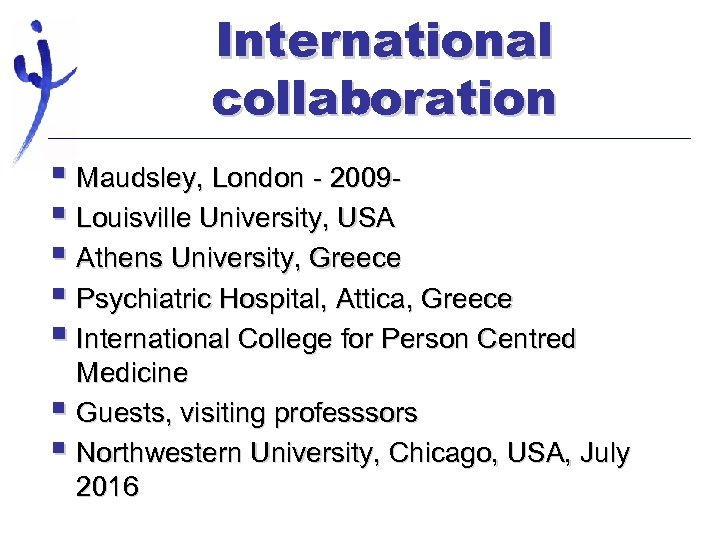 International collaboration § Maudsley, London - 2009§ Louisville University, USA § Athens University, Greece