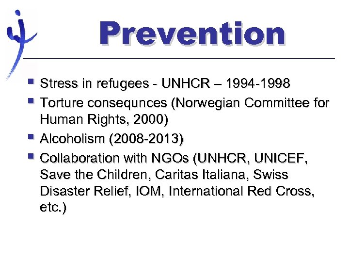 Prevention § Stress in refugees - UNHCR – 1994 -1998 § Torture consequnces (Norwegian