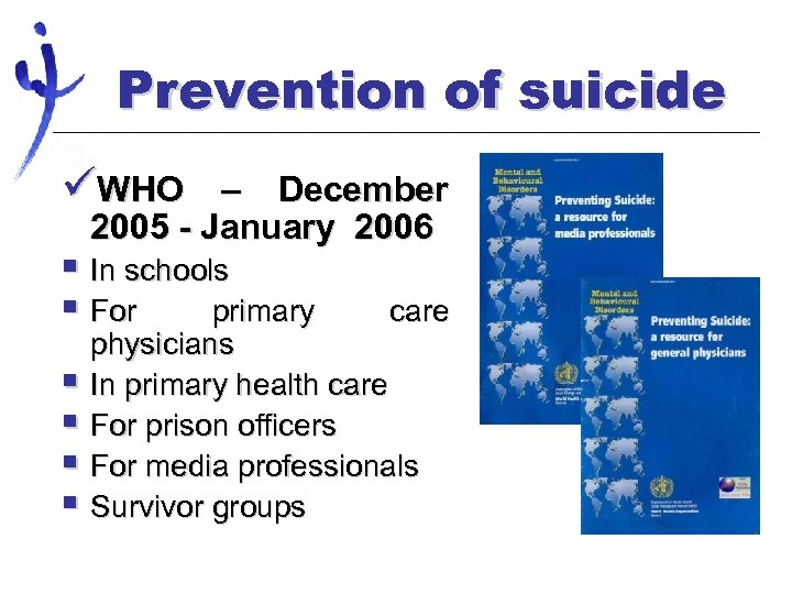 Prevention of suicide üWHO – December 2005 - January 2006 § In schools §