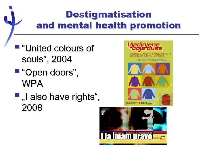 "Destigmatisation and mental health promotion § ""United colours of souls"", 2004 § ""Open doors"","