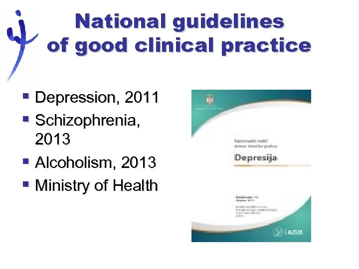 National guidelines of good clinical practice § Depression, 2011 § Schizophrenia, 2013 § Alcoholism,