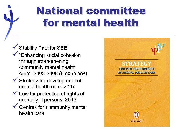 "National committee for mental health ü Stability Pact for SEE ü ""Enhancing social cohesion"