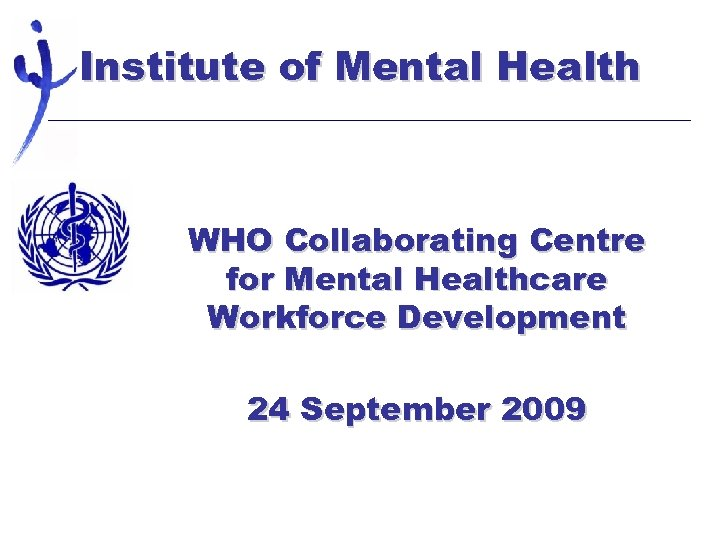 Institute of Mental Health WHO Collaborating Centre for Mental Healthcare Workforce Development 24 September