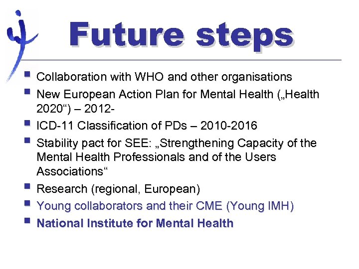 Future steps § Collaboration with WHO and other organisations § New European Action Plan