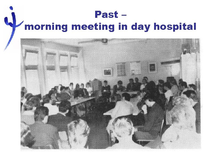 Past – morning meeting in day hospital