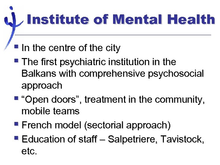 Institute of Mental Health § In the centre of the city § The first