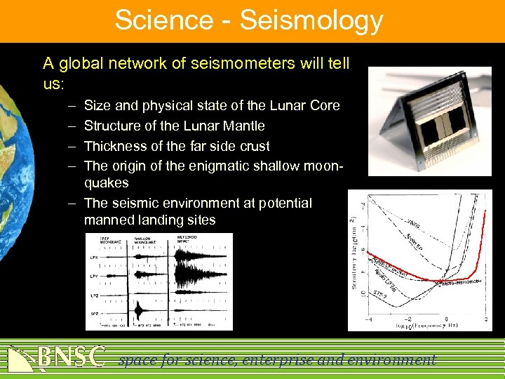 Science - Seismology A global network of seismometers will tell us: – – Size