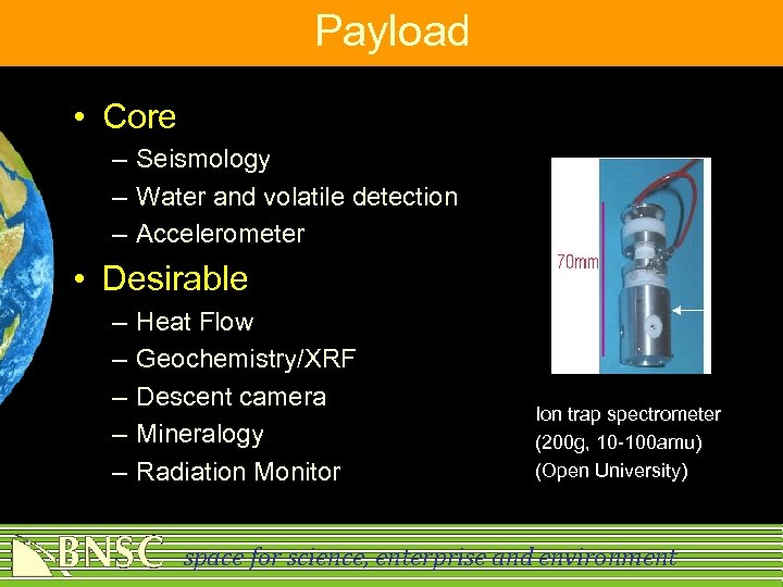 Payload • Core – Seismology – Water and volatile detection – Accelerometer • Desirable