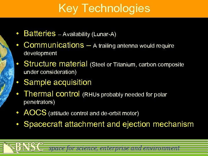 Key Technologies • Batteries – Availability (Lunar-A) • Communications – A trailing antenna would