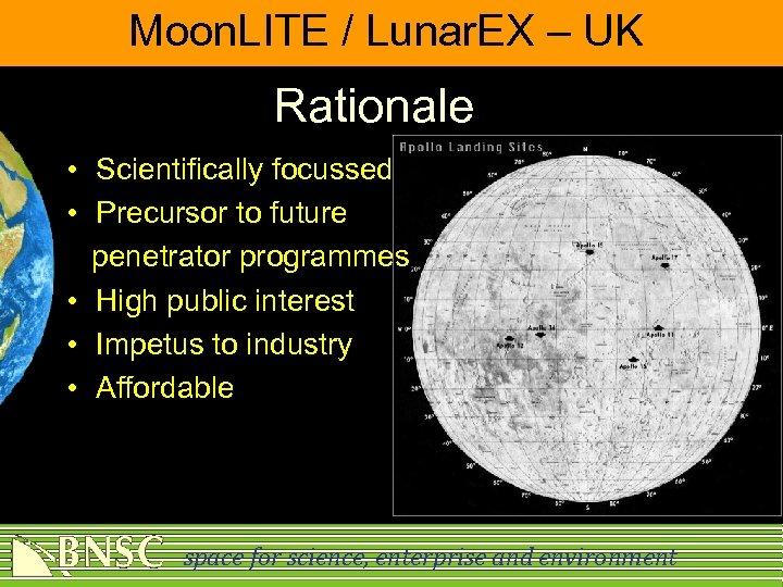 Moon. LITE / Lunar. EX – UK Rationale • Scientifically focussed • Precursor to