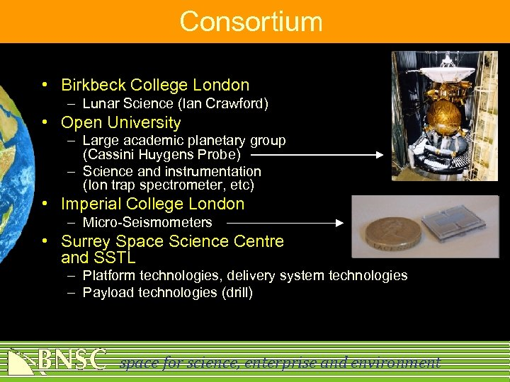 Consortium • Birkbeck College London – Lunar Science (Ian Crawford) • Open University –