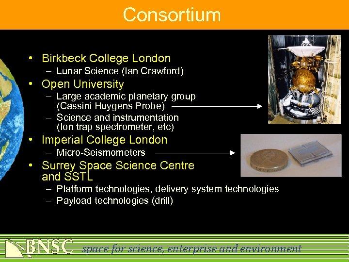 Consortium • Birkbeck College London – Lunar Science (Ian Crawford) • Open University –