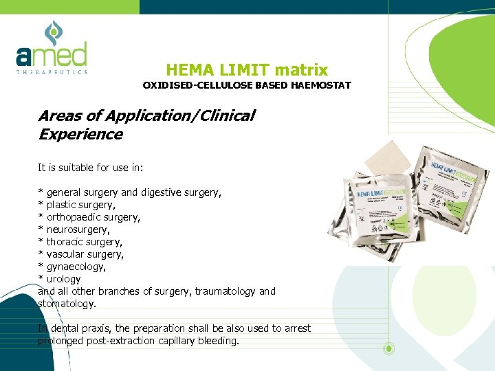HEMA LIMIT matrix OXIDISED-CELLULOSE BASED HAEMOSTAT Areas of Application/Clinical Experience It is suitable for