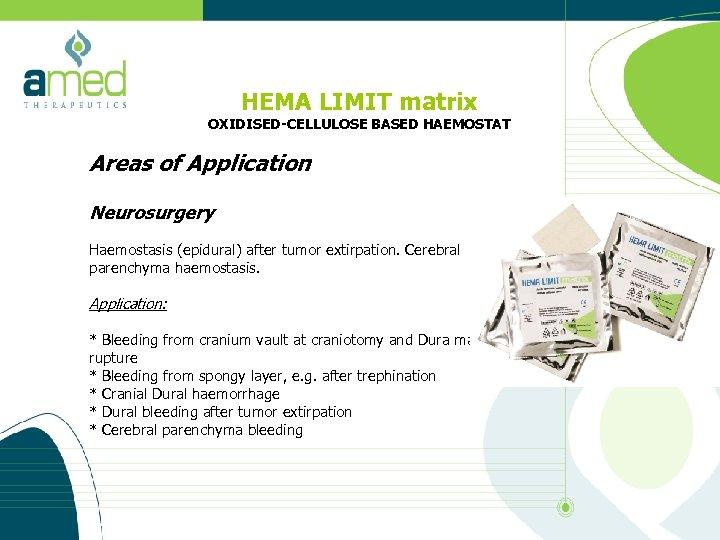 HEMA LIMIT matrix OXIDISED-CELLULOSE BASED HAEMOSTAT Areas of Application Neurosurgery Haemostasis (epidural) after tumor