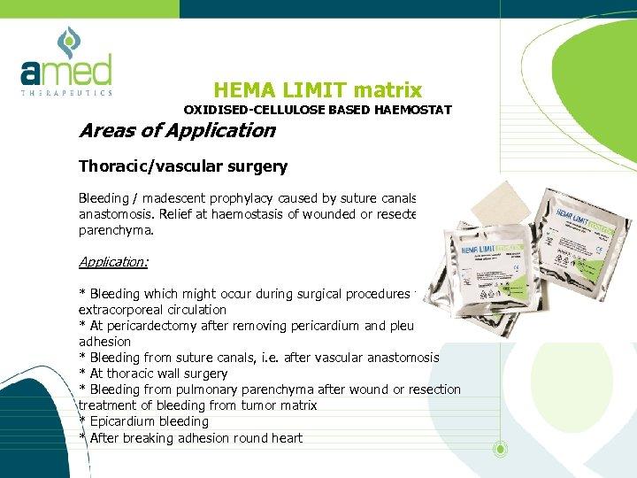HEMA LIMIT matrix OXIDISED-CELLULOSE BASED HAEMOSTAT Areas of Application Thoracic/vascular surgery Bleeding / madescent