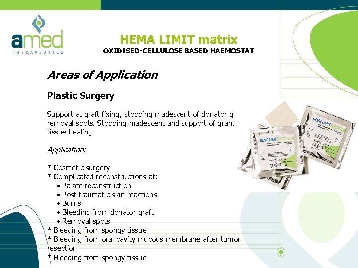 HEMA LIMIT matrix OXIDISED-CELLULOSE BASED HAEMOSTAT Areas of Application Plastic Surgery Support at graft