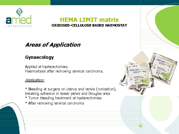 HEMA LIMIT matrix OXIDISED-CELLULOSE BASED HAEMOSTAT Areas of Application Gynaecology Applied at hysterectomies. Haemostasis