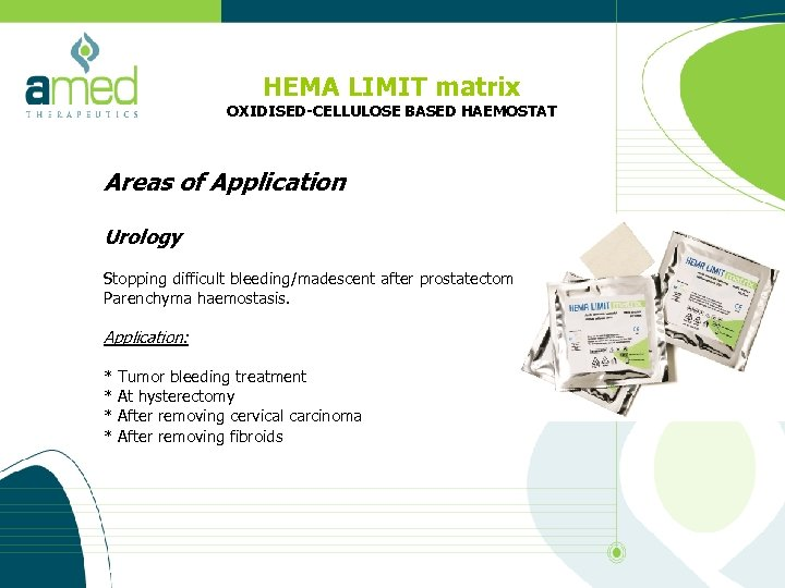 HEMA LIMIT matrix OXIDISED-CELLULOSE BASED HAEMOSTAT Areas of Application Urology Stopping difficult bleeding/madescent after