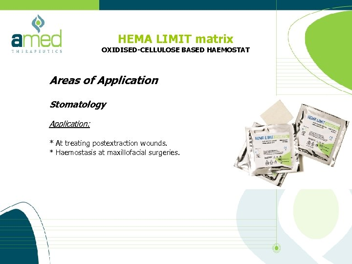 HEMA LIMIT matrix OXIDISED-CELLULOSE BASED HAEMOSTAT Areas of Application Stomatology Application: * At treating