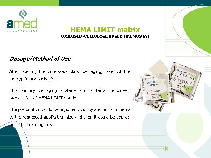 HEMA LIMIT matrix OXIDISED-CELLULOSE BASED HAEMOSTAT Dosage/Method of Use After opening the outer/secondary packaging,
