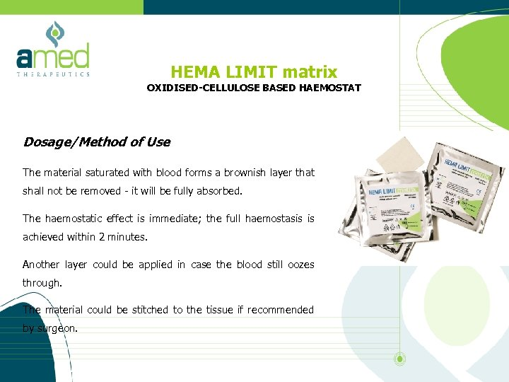 HEMA LIMIT matrix OXIDISED-CELLULOSE BASED HAEMOSTAT Dosage/Method of Use The material saturated with blood
