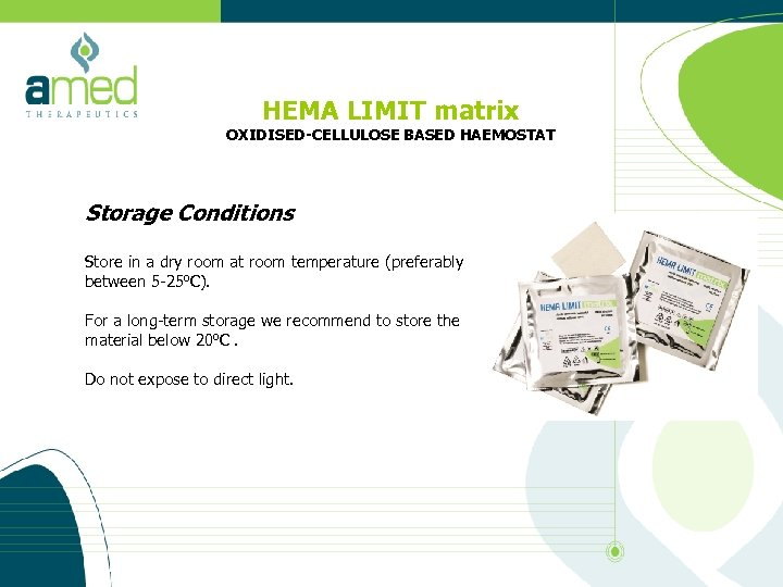 HEMA LIMIT matrix OXIDISED-CELLULOSE BASED HAEMOSTAT Storage Conditions Store in a dry room at