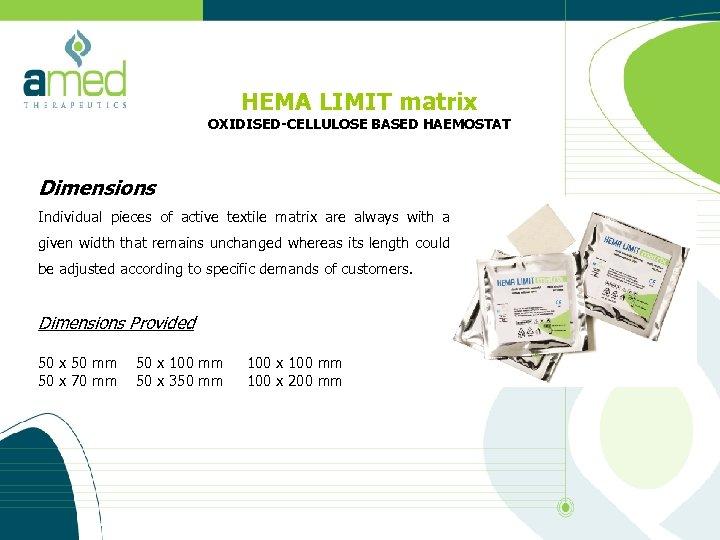 HEMA LIMIT matrix OXIDISED-CELLULOSE BASED HAEMOSTAT Dimensions Individual pieces of active textile matrix are