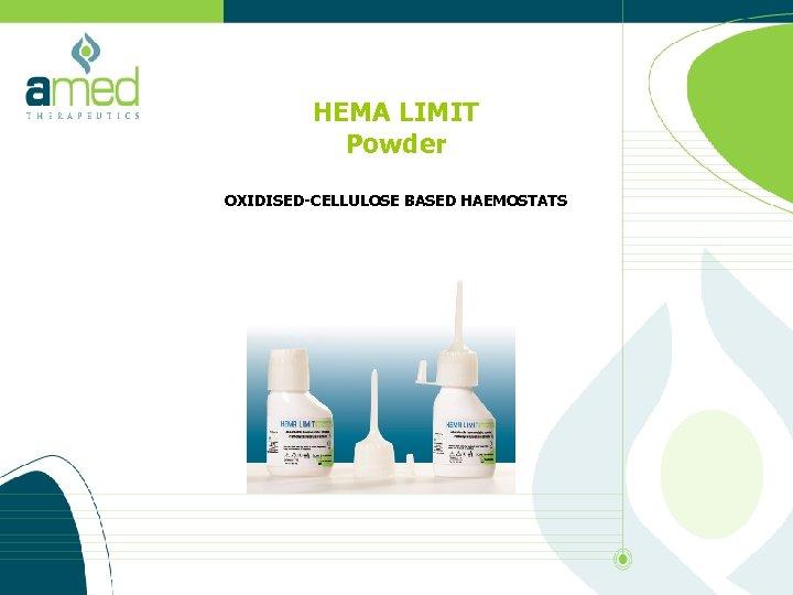 HEMA LIMIT Powder OXIDISED-CELLULOSE BASED HAEMOSTATS