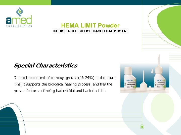 HEMA LIMIT Powder OXIDISED-CELLULOSE BASED HAEMOSTAT Special Characteristics Due to the content of carboxyl