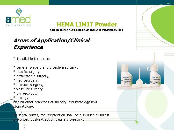HEMA LIMIT Powder OXIDISED-CELLULOSE BASED HAEMOSTAT Areas of Application/Clinical Experience It is suitable for