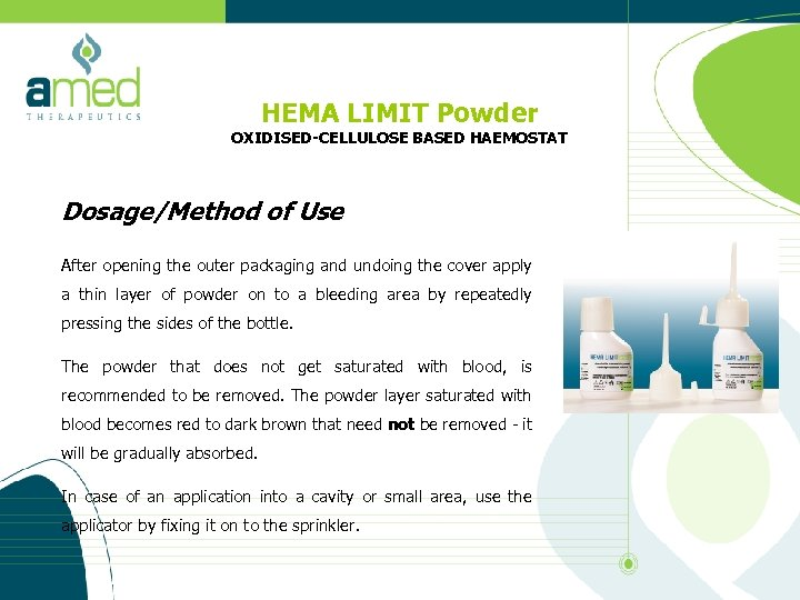 HEMA LIMIT Powder OXIDISED-CELLULOSE BASED HAEMOSTAT Dosage/Method of Use After opening the outer packaging