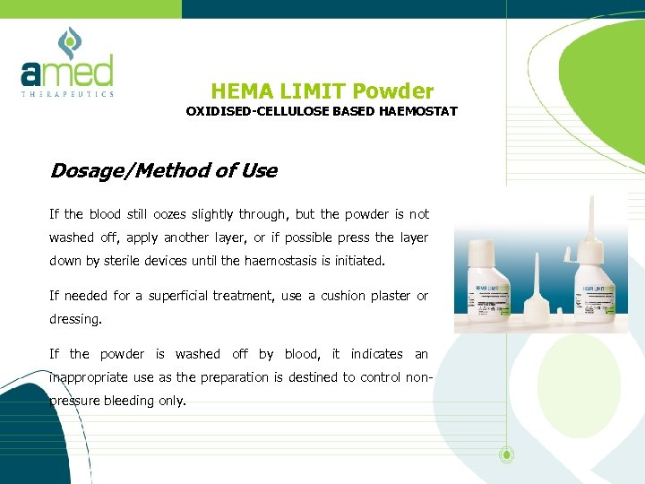 HEMA LIMIT Powder OXIDISED-CELLULOSE BASED HAEMOSTAT Dosage/Method of Use If the blood still oozes