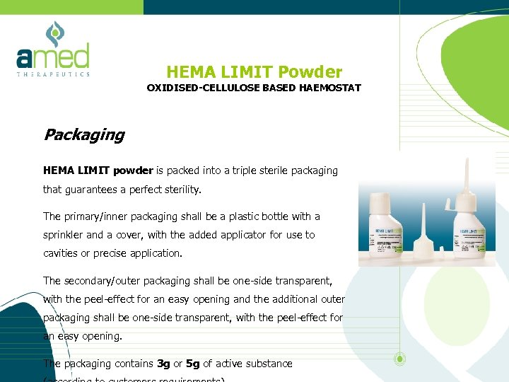 HEMA LIMIT Powder OXIDISED-CELLULOSE BASED HAEMOSTAT Packaging HEMA LIMIT powder is packed into a