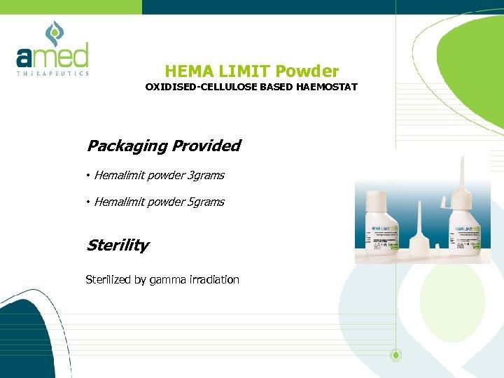 HEMA LIMIT Powder OXIDISED-CELLULOSE BASED HAEMOSTAT Packaging Provided • Hemalimit powder 3 grams •