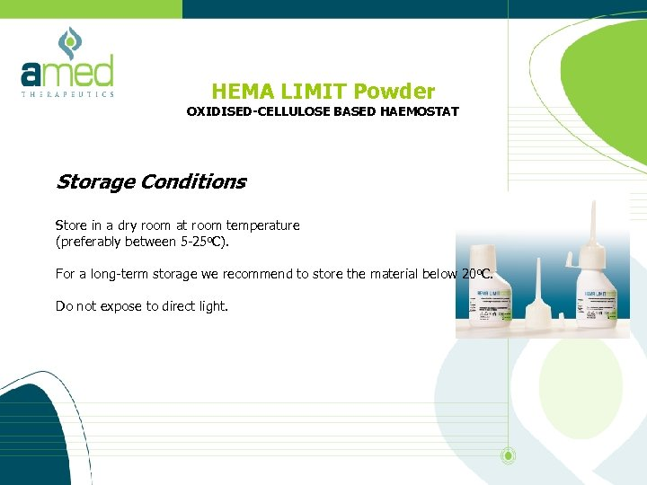 HEMA LIMIT Powder OXIDISED-CELLULOSE BASED HAEMOSTAT Storage Conditions Store in a dry room at