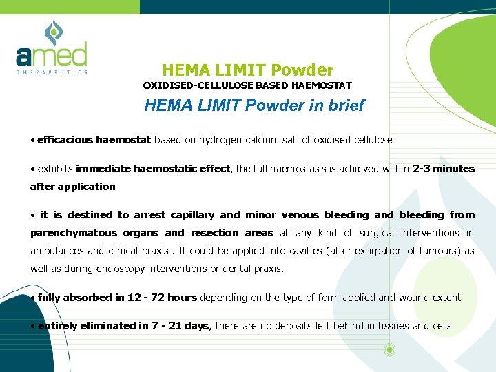 HEMA LIMIT Powder OXIDISED-CELLULOSE BASED HAEMOSTAT HEMA LIMIT Powder in brief • efficacious haemostat