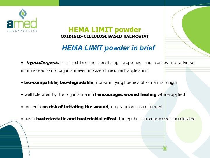 HEMA LIMIT powder OXIDISED-CELLULOSE BASED HAEMOSTAT HEMA LIMIT powder in brief • hypoallergenic -