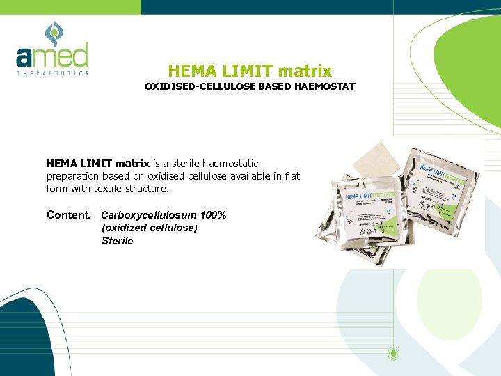 HEMA LIMIT matrix OXIDISED-CELLULOSE BASED HAEMOSTAT HEMA LIMIT matrix is a sterile haemostatic preparation