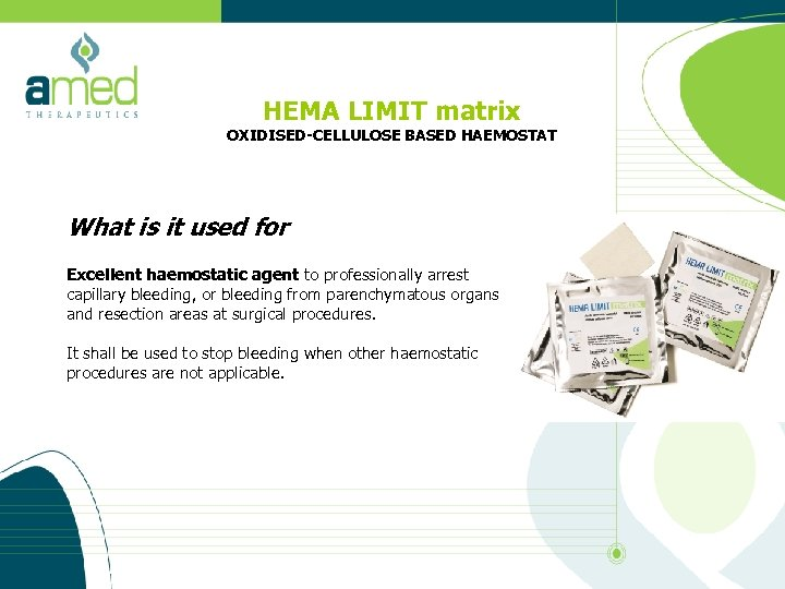 HEMA LIMIT matrix OXIDISED-CELLULOSE BASED HAEMOSTAT What is it used for Excellent haemostatic agent