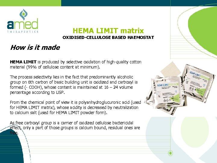 HEMA LIMIT matrix OXIDISED-CELLULOSE BASED HAEMOSTAT How is it made HEMA LIMIT is produced
