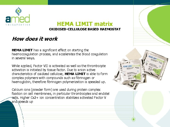 HEMA LIMIT matrix OXIDISED-CELLULOSE BASED HAEMOSTAT How does it work HEMA LIMIT has a