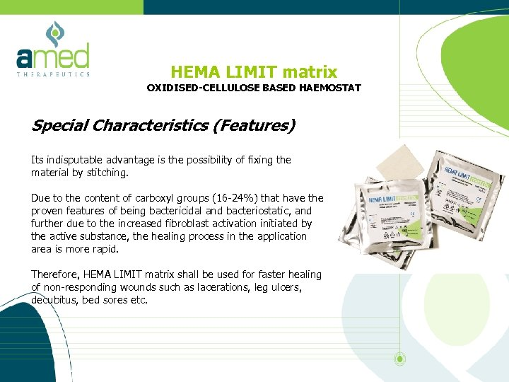 HEMA LIMIT matrix OXIDISED-CELLULOSE BASED HAEMOSTAT Special Characteristics (Features) Its indisputable advantage is the
