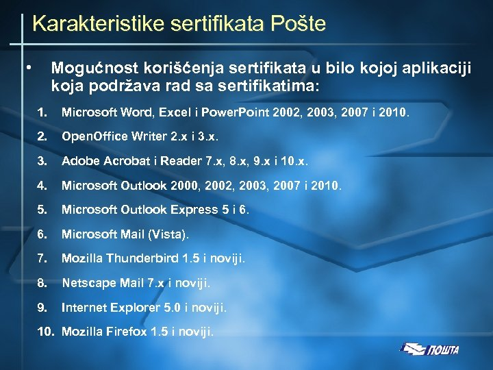 Karakteristike sertifikata Pošte • Mogućnost korišćenja sertifikata u bilo kojoj aplikaciji koja podržava rad