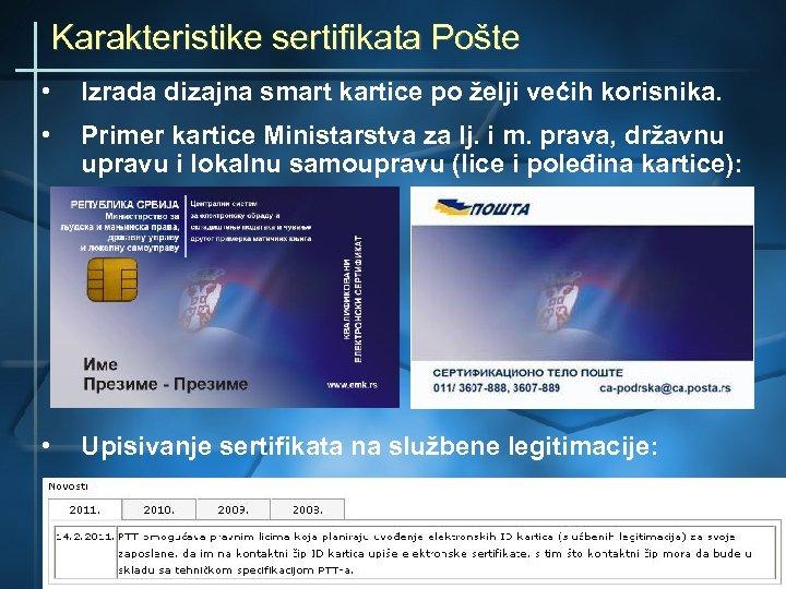 Karakteristike sertifikata Pošte • Izrada dizajna smart kartice po želji većih korisnika. • Primer