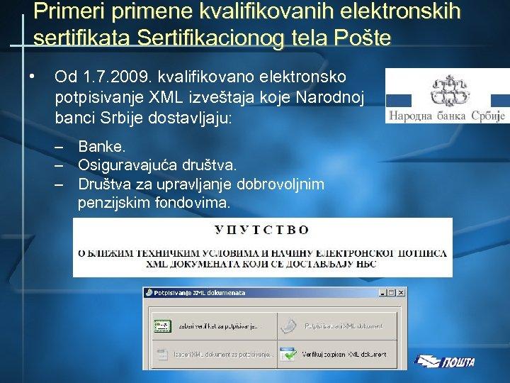 Primeri primene kvalifikovanih elektronskih sertifikata Sertifikacionog tela Pošte • Od 1. 7. 2009. kvalifikovano