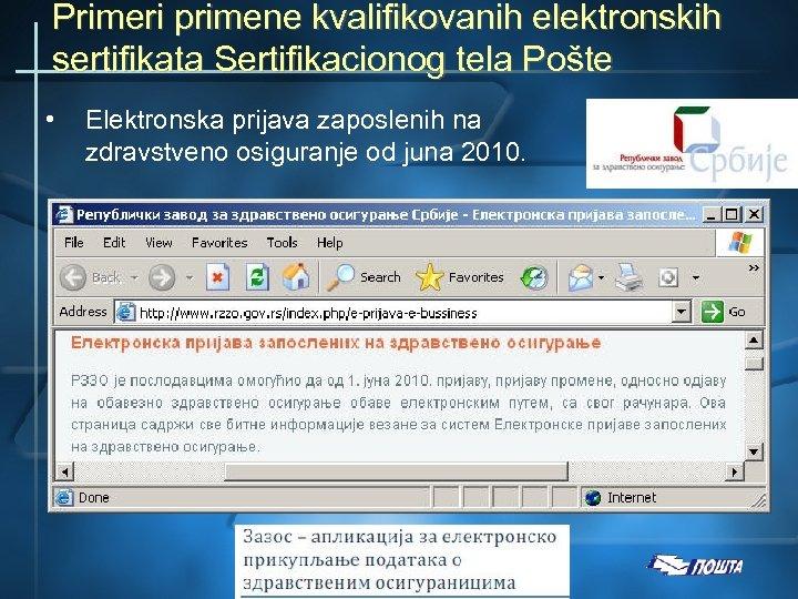 Primeri primene kvalifikovanih elektronskih sertifikata Sertifikacionog tela Pošte • Elektronska prijava zaposlenih na zdravstveno