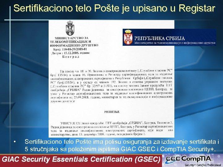 Sertifikaciono telo Pošte je upisano u Registar • Sertifikaciono telo Pošte ima polisu osiguranja