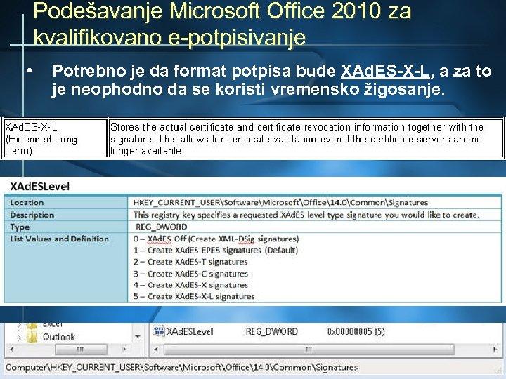 Podešavanje Microsoft Office 2010 za kvalifikovano e-potpisivanje • Potrebno je da format potpisa bude