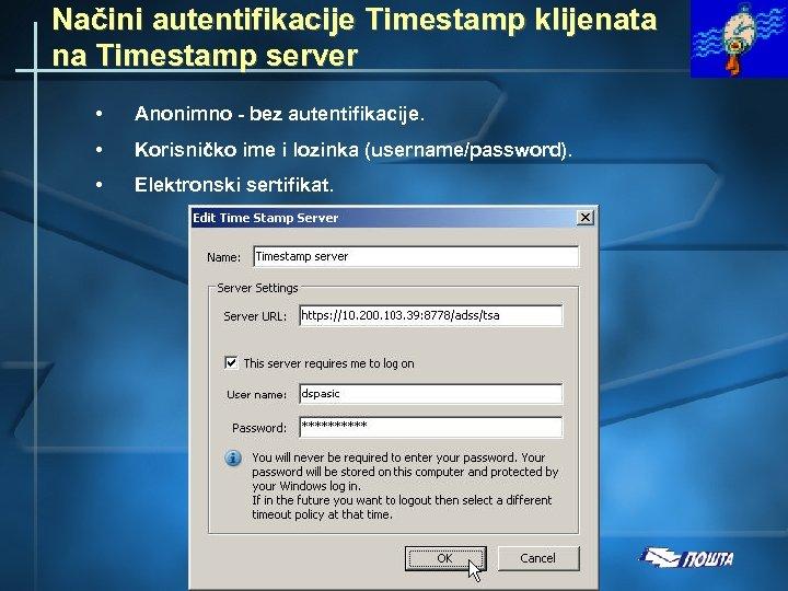Načini autentifikacije Timestamp klijenata na Timestamp server • Anonimno - bez autentifikacije. • Korisničko