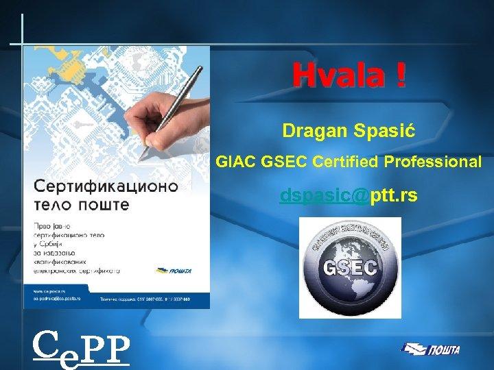 Hvala ! Dragan Spasić GIAC GSEC Certified Professional dspasic@ptt. rs